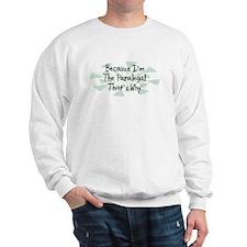 Because Paralegal Sweatshirt