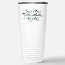 Because Paleontologist Stainless Steel Travel Mug