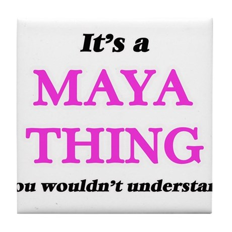 It's a Maya thing, you wouldn&#39 Tile Coaster