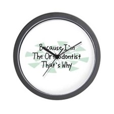 Because Orthodontist Wall Clock