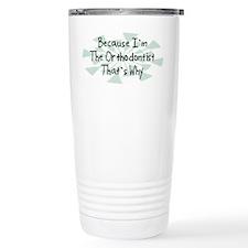 Because Orthodontist Travel Mug