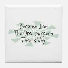 Because Oral Surgeon Tile Coaster