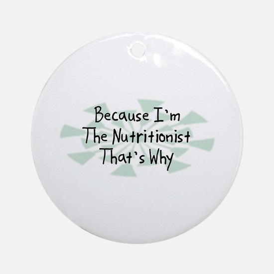 Because Nutritionist Ornament (Round)
