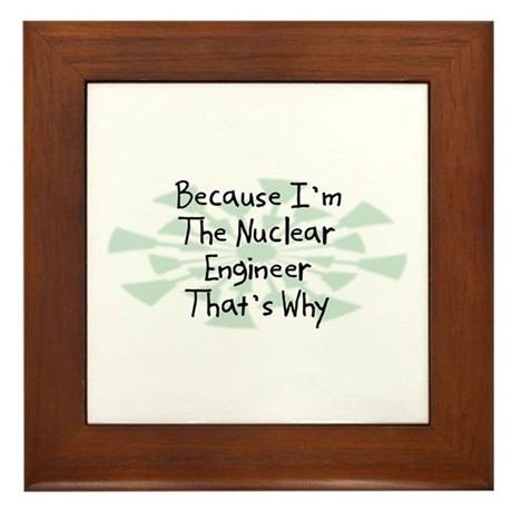 Because Nuclear Engineer Framed Tile
