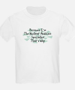 Because Nuclear Medicine Specialist T-Shirt