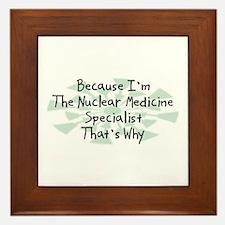 Because Nuclear Medicine Specialist Framed Tile