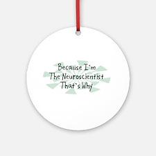 Because Neuroscientist Ornament (Round)
