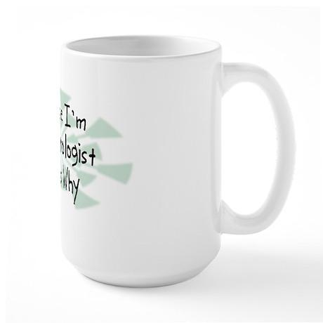 Because Neurologist Large Mug