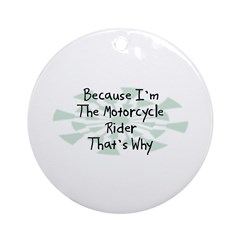 Because Motorcycle Rider Ornament (Round)