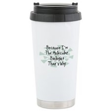 Because Molecular Biologist Travel Mug