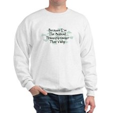 Because Medical Transcriptionist Sweatshirt