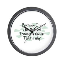 Because Medical Transcriptionist Wall Clock
