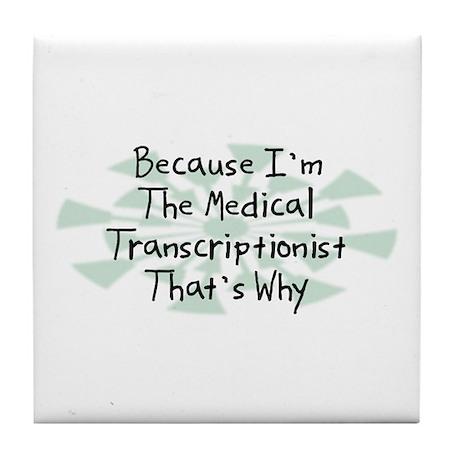 Because Medical Transcriptionist Tile Coaster