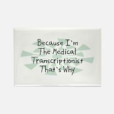 Because Medical Transcriptionist Rectangle Magnet