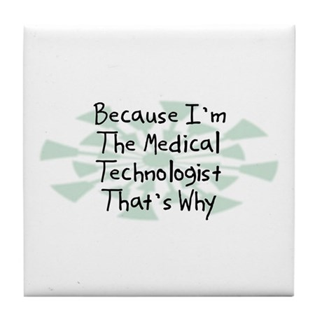 Because Medical Technologist Tile Coaster