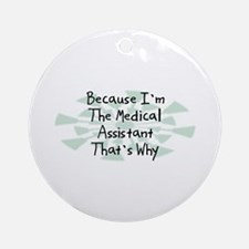 Because Medical Assistant Ornament (Round)
