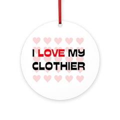 I Love My Clothier Ornament (Round)