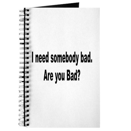 I Need Somebody Bad Humor Journal