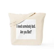 I Need Somebody Bad Humor Tote Bag