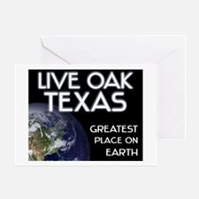 live oak texas - greatest place on earth Greeting