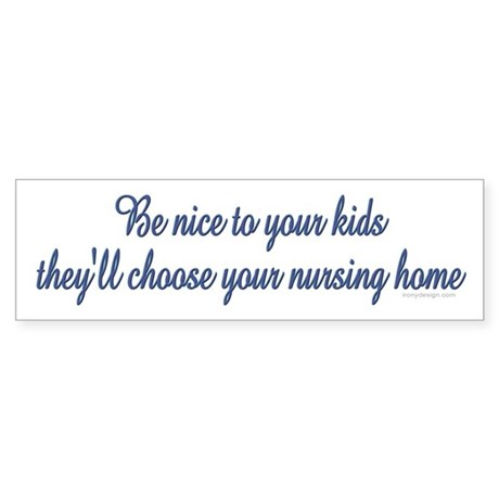 Be nice to your kids.. Bumper Sticker