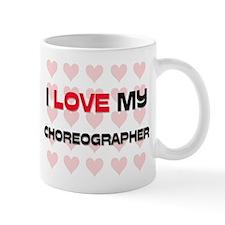 I Love My Choreographer Mug