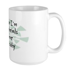 Because Materials Engineer Mug