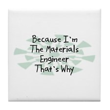 Because Materials Engineer Tile Coaster