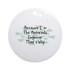 Because Materials Engineer Ornament (Round)