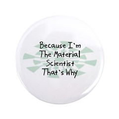 "Because Material Scientist 3.5"" Button (100 pack)"