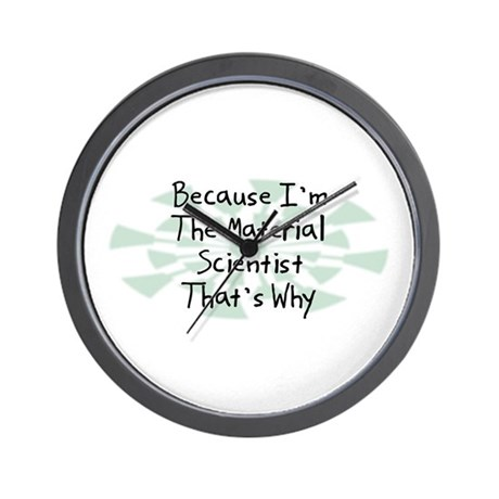 Because Material Scientist Wall Clock