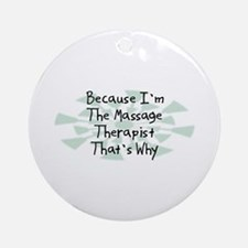 Because Massage Therapist Ornament (Round)