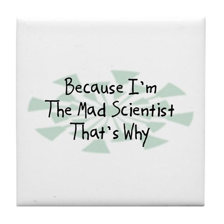 Because Mad Scientist Tile Coaster