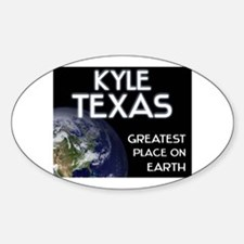 kyle texas - greatest place on earth Decal