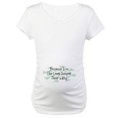 Because Long Jumper Maternity T-Shirt