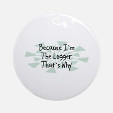 Because Logger Ornament (Round)