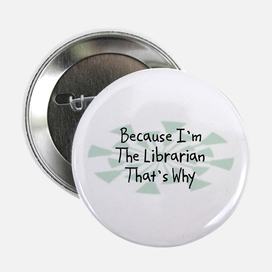 "Because Librarian 2.25"" Button"