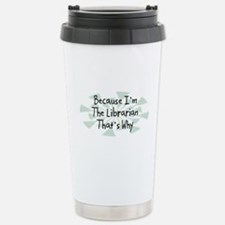 Because Librarian Stainless Steel Travel Mug