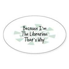 Because Librarian Oval Decal