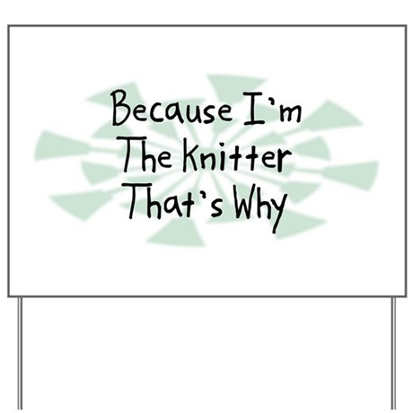 Because Knitter Yard Sign
