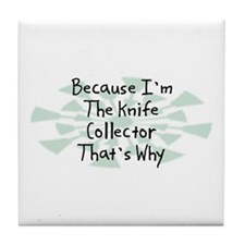 Because Knife Collector Tile Coaster