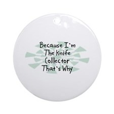 Because Knife Collector Ornament (Round)