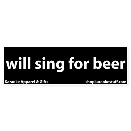 Will Sing For Beer Bumper Sticker