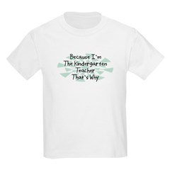Because Kindergarten Teacher T-Shirt