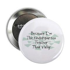 """Because Kindergarten Teacher 2.25"""" Button (100 pac"""
