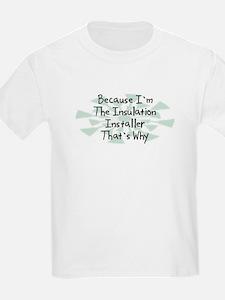 Because Insulation Installer T-Shirt