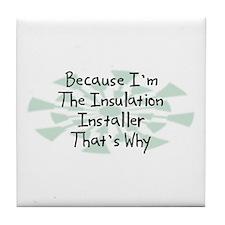 Because Insulation Installer Tile Coaster
