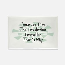 Because Insulation Installer Rectangle Magnet