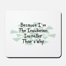 Because Insulation Installer Mousepad