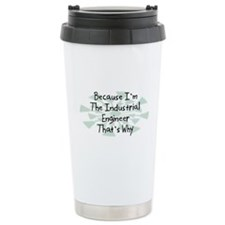 Because Industrial Engineer Travel Mug